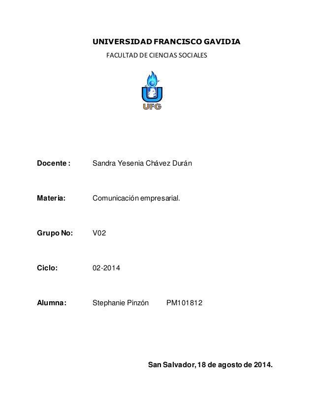 UNIVERSIDAD FRANCISCO GAVIDIA FACULTAD DE CIENCIAS SOCIALES Docente : Sandra Yesenia Chávez Durán Materia: Comunicación em...