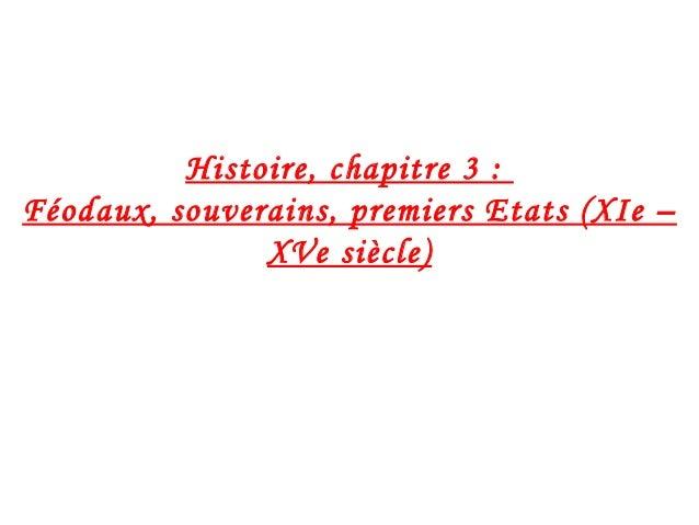 Histoire, chapitre 3 : Féodaux, souverains, premiers Etats (XIe – XVe siècle)