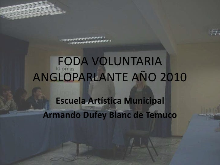 FODA VOLUNTARIA ANGLOPARLANTE AÑO 2010<br />Escuela Artística Municipal <br />Armando Dufey Blanc de Temuco<br />