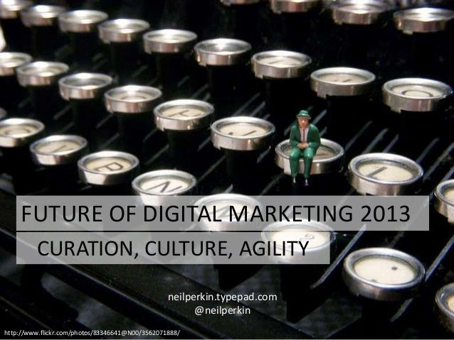 FUTURE OF DIGITAL MARKETING 2013http://www.flickr.com/photos/83346641@N00/3562071888/neilperkin.typepad.com@neilperkinCURA...