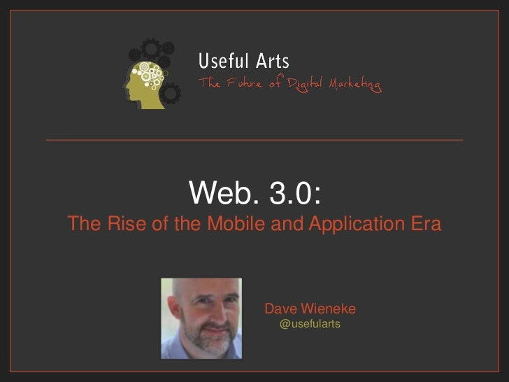 Web. 3.0:The Rise of the Mobile and Application Era<br />Dave Wieneke@usefularts<br />