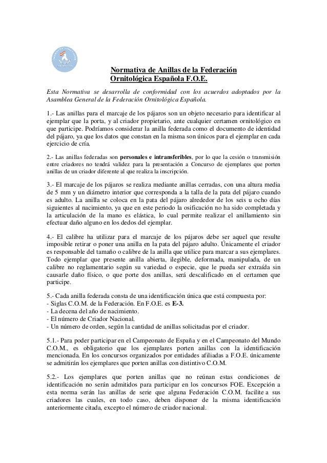 Normativa de Anillas de la FederaciónOrnitológica Española F.O.E.Esta Normativa se desarrolla de conformidad con los acuer...
