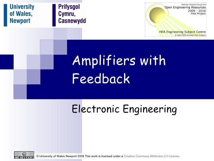 Amplifiers with Feedback Electronic Engineering © University of Wales Newport 2009 This work is licensed under a  Creative...