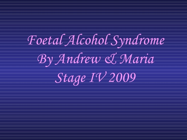 Foetal Alcohol Syndrome By Andrew & Maria Stage IV 2009