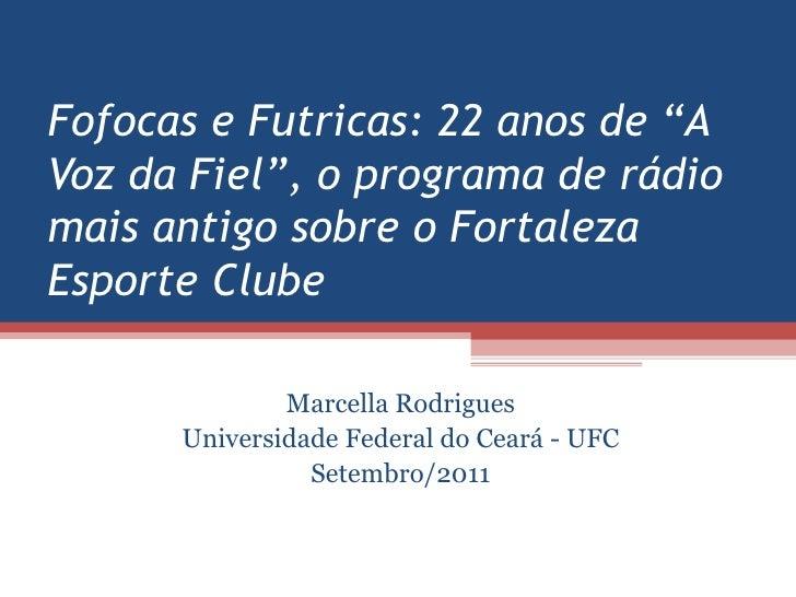 "Fofocas e Futricas: 22 anos de ""A Voz da Fiel"", o programa de rádio mais antigo sobre o Fortaleza Esporte Clube Marcella R..."