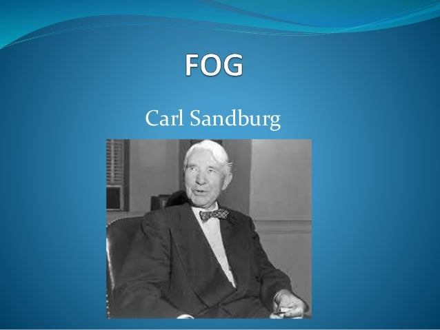 analysis of chicago by carl sandburg Carl sandburg, inspired by a book of japanese haiku, wrote this little poem whilst passing near chicago harbor fog is one of his best-known short poems it captures the silent mystery of the cat.
