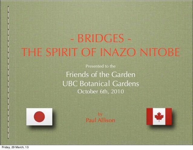 - BRIDGES -              THE SPIRIT OF INAZO NITOBE                              Presented to the                        F...