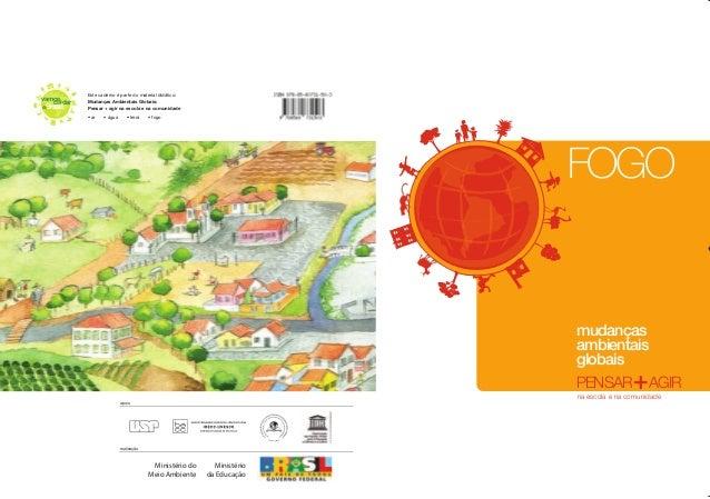 FOGOmudançasambientaisglobaisAGIRna escola e na comunidadePENSARvamoscuidarBrasildoEste caderno é parte do material didáti...