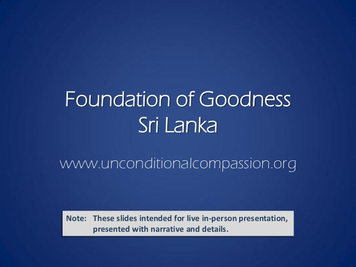 Foundation of Goodness      Sri Lankawww.unconditionalcompassion.org