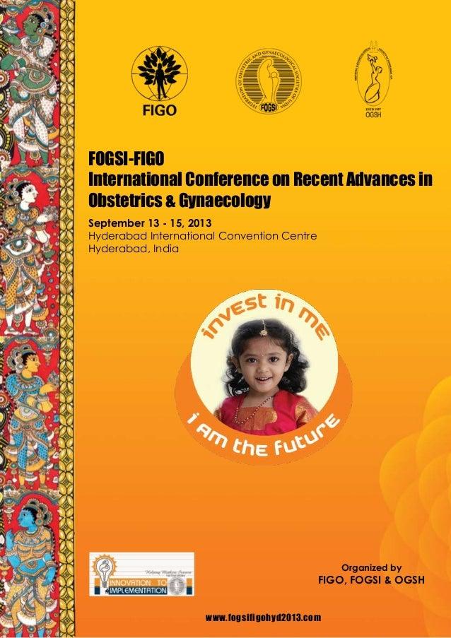 www.fogsifigohyd2013.com FOGSI-FIGO International Conference on Recent Advances in Obstetrics & Gynaecology September 13 -...