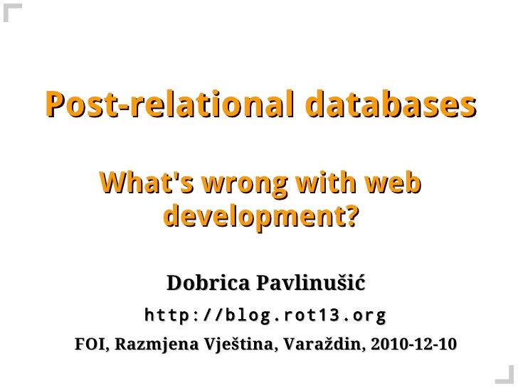 Post-relational databases   Whats wrong with web      development?           Dobrica Pavlinušić         http://blog.rot13....