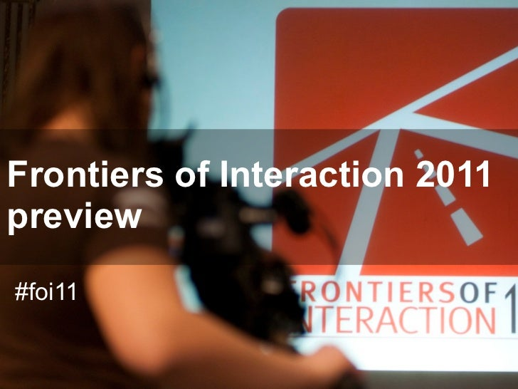 Frontiers of Interaction 2011preview#foi11