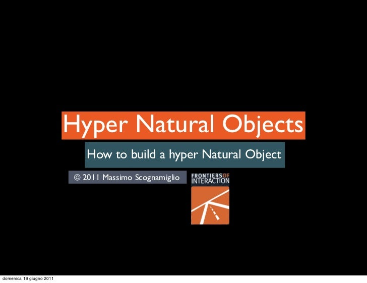 Hyper Natural Objects                             How to build a hyper Natural Object                          © 2011 Mass...