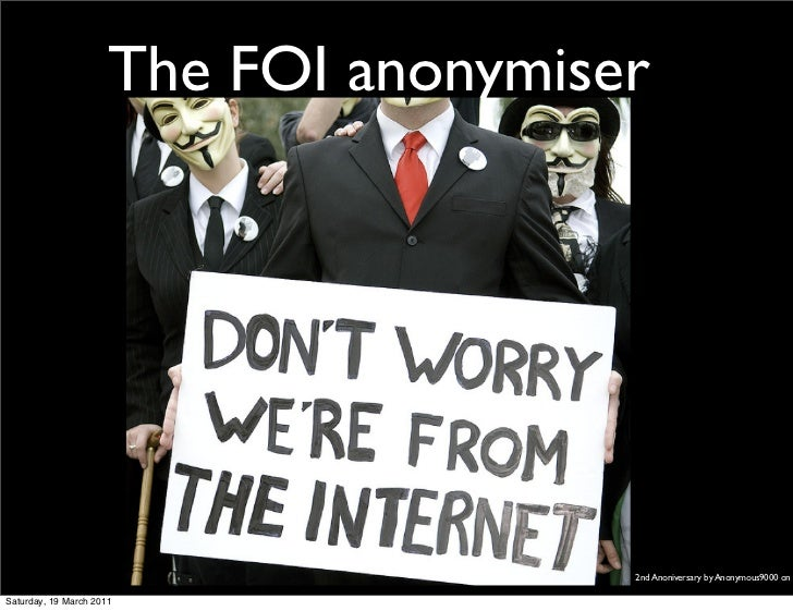 The FOI anonymiser                                       2nd Anoniversary by Anonymous9000 on FSaturday, 19 March 2011