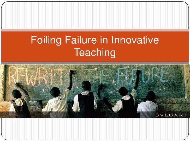 Foiling failure in innovative teaching