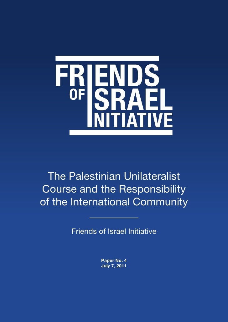 The Palestinian UnilateralistCourse and the Responsibilityof the International Community      Friends of Israel Initiative...