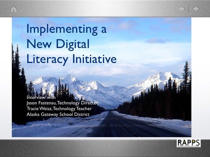 Implementing aNew DigitalLiteracy InitiativeInterview withJason Fastenau, Technology DirectorTracie Weisz, Technology Teac...