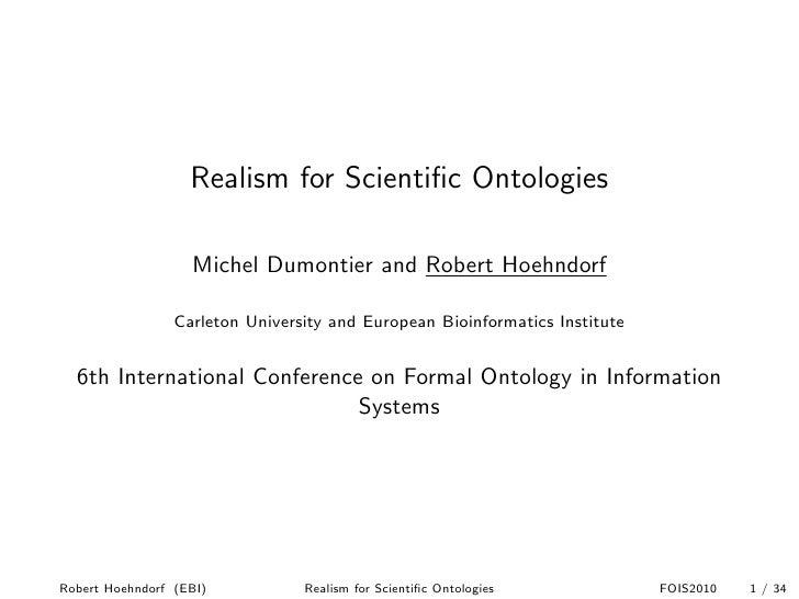 Realism for Scientific Ontologies                     Michel Dumontier and Robert Hoehndorf                   Carleton Univ...