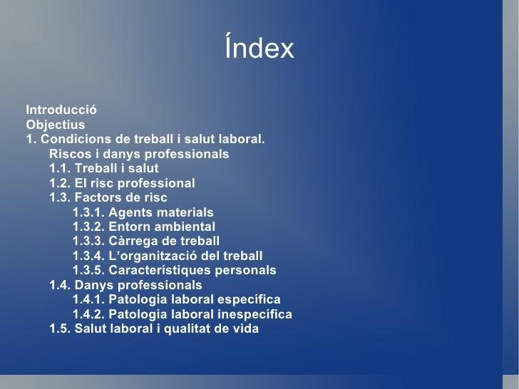 Índex Introducció  Objectius  1. Condicions de treball i salut laboral. Riscos i danys professionals  1.1. Treball i salut...