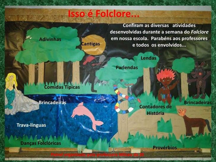 Isso é Folclore...<br />Confiram as diversas   atividades desenvolvidas durante a semana do Folclore em nossa escola.  Par...