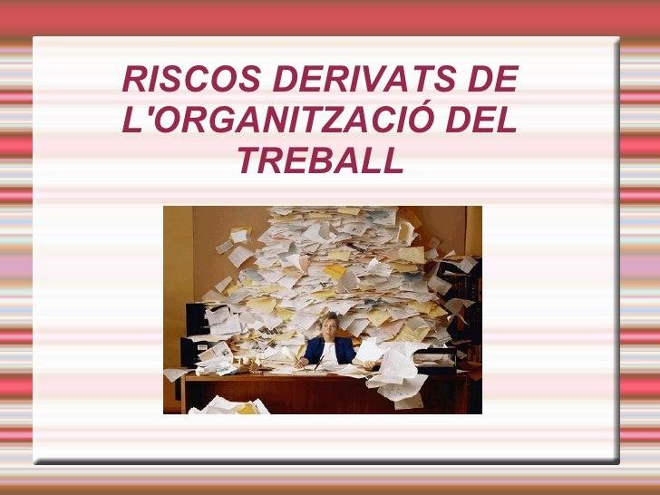 RISCOS DERIVATS DELORGANITZACIÓ DEL     TREBALL