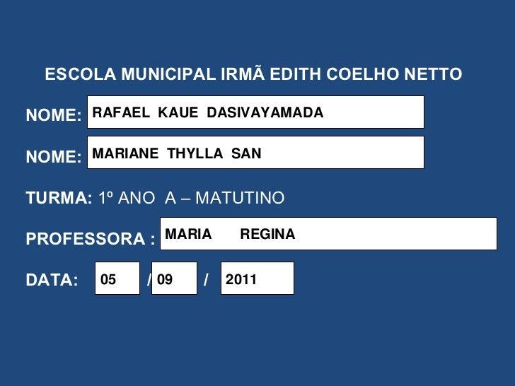 ESCOLA MUNICIPAL IRMÃ EDITH COELHO NETTO NOME: NOME: TURMA:  1º ANO  A – MATUTINO PROFESSORA : DATA:    /   /