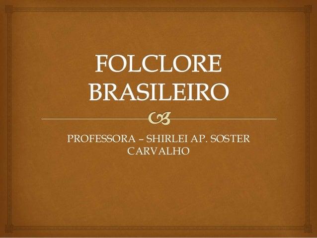 PROFESSORA – SHIRLEI AP. SOSTER  CARVALHO
