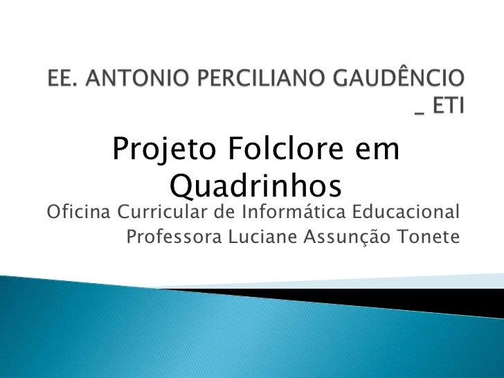 Projeto Folclore em           QuadrinhosOficina Curricular de Informática Educacional         Professora Luciane Assunção ...