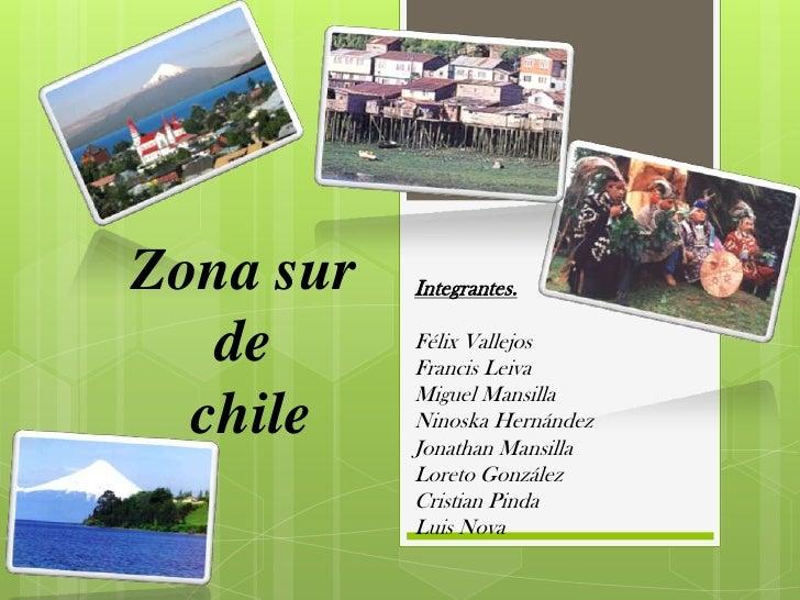 Zona sur   Integrantes.   de      Félix Vallejos           Francis Leiva           Miguel Mansilla  chile    Ninoska Herná...