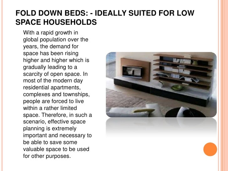 FOLD DOWN BEDS: - IDEALLY SUITED FOR LOWSPACE HOUSEHOLDS With a rapid growth in global population over the years, the dema...