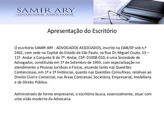 Apresentação do Escritório O escritório SAMIR ARY - ADVOGADOS ASSOCIADOS, inscrito na OAB/SP sob n.º 2462, com sede na Cap...