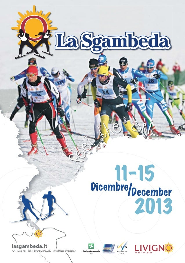 ...fee l the ski... ...fee l the ski... APT Livigno - tel. +39 0342 052230 - info@lasgambeda.it lasgambeda.it 11-15 2013 /...