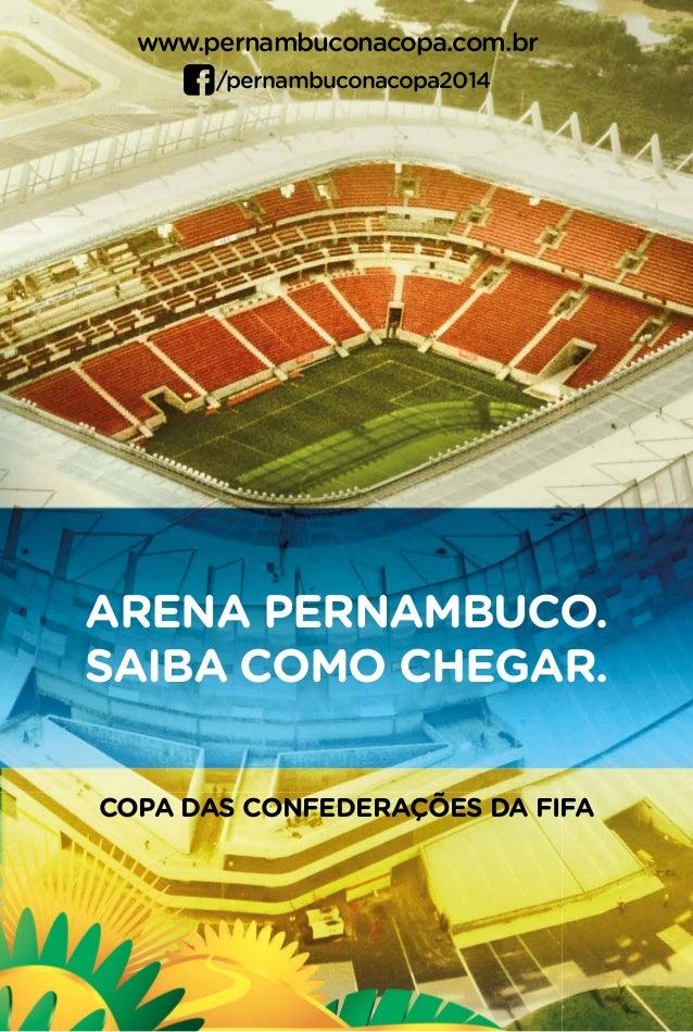 ARENA PERNAMBUCO.SAIBA COMO CHEGAR.COPA DAS CONFEDERAÇÕES DA FIFAwww.pernambuconacopa.com.br/pernambuconacopa2014