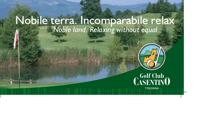 Nobile terra. Incomparabile relax       Noble land. Relaxing without equal                                    TOSCANA