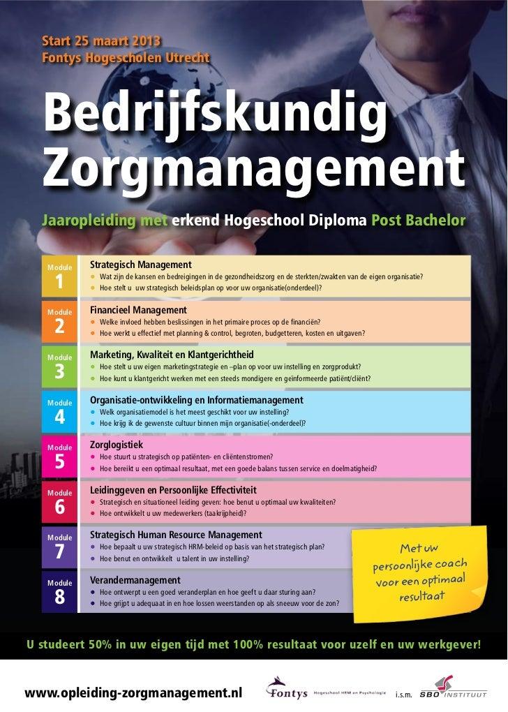 Start 25 maart 2013  Fontys Hogescholen Utrecht  Bedrijfskundig  Zorgmanagement  Jaaropleiding met erkend Hogeschool Diplo...