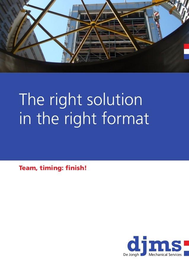 De Jongh   Mechanical ServicesThe right solutionin the right formatTeam, timing: finish!                        De Jongh  ...