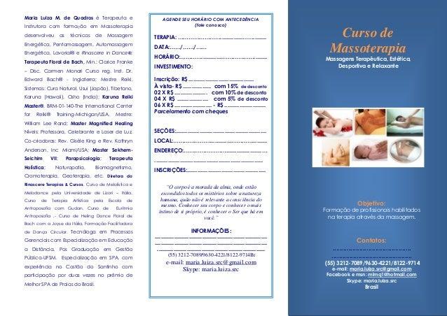 Objetivo:  Formação de profissionais habilitados  na terapia através da massagem.  Contatos:  ...............................