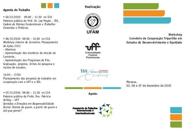 Manaus, 02, 06 e 07 de dezembro de 2010 Agenda de Trabalho Realização: Apoio: ?02/12/2010 09:00 – 11:30 no CCA Palestra pú...