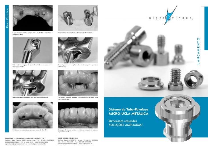 Caso Clínico                Considerável perda óssea com implantes expostos e               O paralelismo entre os pilares...
