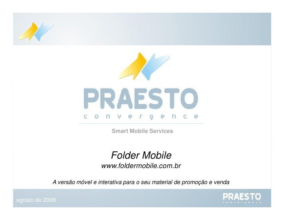 Folder Mobile www.foldermobile.com.br A versão móvel e interativa para o seu material de promoção e venda Smart Mobile Ser...