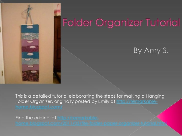 This is a detailed tutorial elaborating the steps for making a HangingFolder Organizer, originally posted by Emily at http...