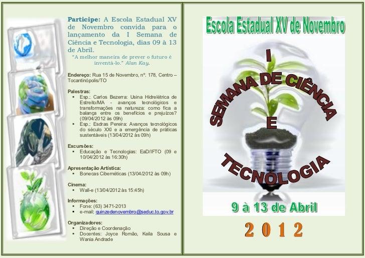 Participe: A Escola Estadual XVde Novembro convida para olançamento da I Semana deCiência e Tecnologia, dias 09 à 13de Abr...
