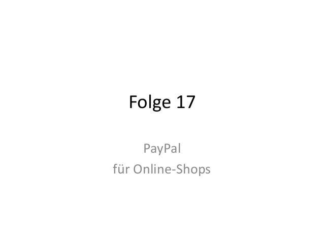 Folge 17  PayPal  für Online-Shops
