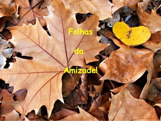 Folhas  daAmizade!