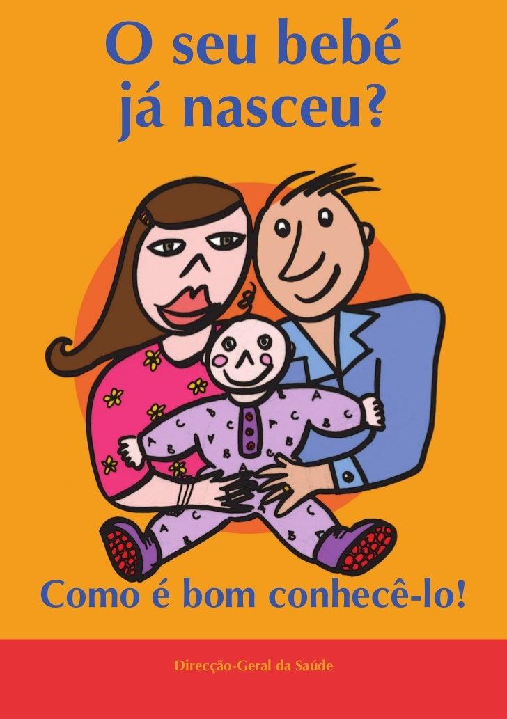 O seu bebé   já nasceu?Como é bom conhecê-lo!      Direcção-Geral da Saúde