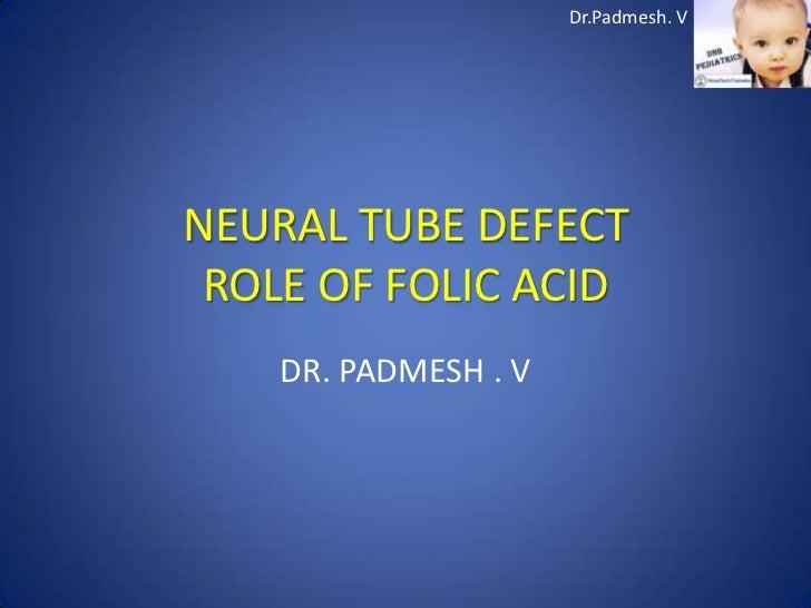 Dr.Padmesh. VNEURAL TUBE DEFECT ROLE OF FOLIC ACID    DR. PADMESH . V