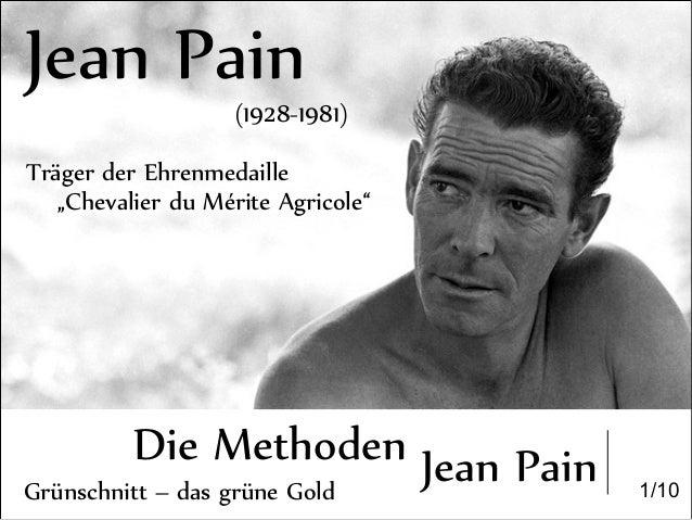 """Die Methoden Jean Pain Jean Pain (1928-1981) Träger der Ehrenmedaille """"Chevalier du Mérite Agricole"""" 1/10Grünschnitt – das..."""