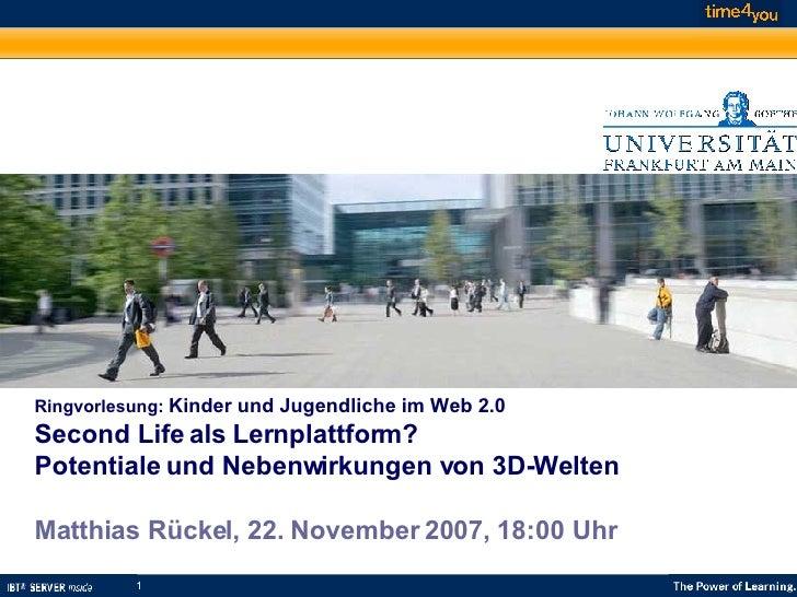 Ringvorlesung:  Kinder und Jugendliche im Web 2.0 Second Life als Lernplattform? Potentiale und Nebenwirkungen von 3D-Welt...