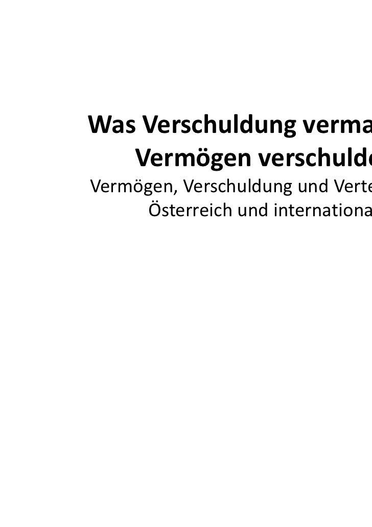 Was Verschuldung vermag und   Vermögen verschuldetVermögen, Verschuldung und Verteilung in     Österreich und international