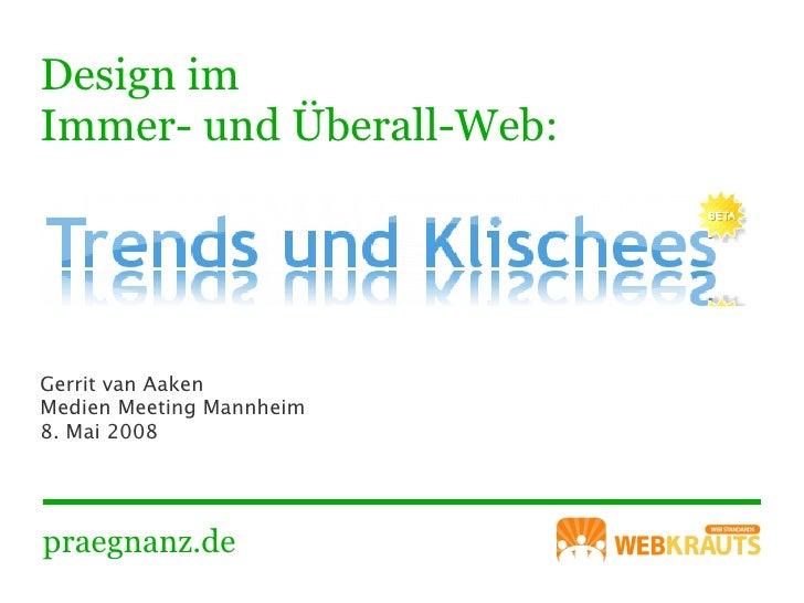 Design im Immer- und Überall-Web:     Gerrit van Aaken Medien Meeting Mannheim 8. Mai 2008     praegnanz.de